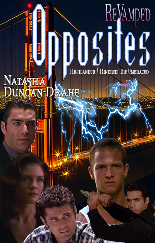 Opposites - ReVamped (Highlander/ Kindred: The Embraced Crossover, Golden Gate Bridge with lightning flashing across is and Richie Ryan, Duncan MacLeod, Frank Kohanek, Lillie Langtry and Julian Luna arranged below it.