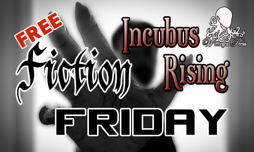 Man out of focus holding up a hand with long claws on each finger, with the words Free Fiction Friday and Incubus Rising over the top.