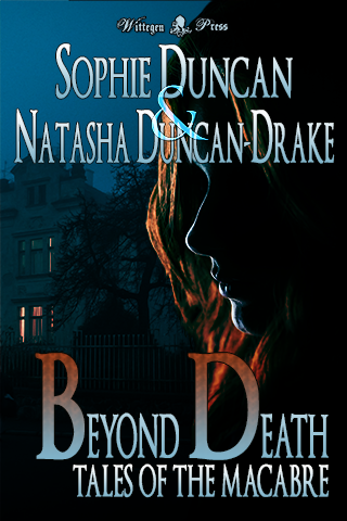 Beyond Death - Tales of the Macabre by Sophie Duncan and Natasha Duncan-Drake